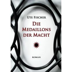 Die Medaillons der Macht als Buch von Ute Fischer