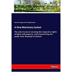 A New Monetary System. Mary Kellogg Putnam  Edward Kellogg  - Buch