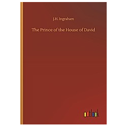 The Prince of the House of David. J. H. Ingraham  - Buch
