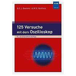125 Versuche mit dem Oszilloskop. Antonius C. J. Beerens  Antonius W. N. Kerkhofs  - Buch