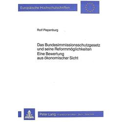 Das Bundesimmissionsschutzgesetz und seine Reformmöglichkeiten- Eine Bewertung aus ökonomischer Sicht als Buch von Rolf Piepenburg