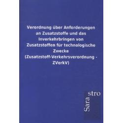 Verordnung über Anforderungen an Zusatzstoffe und das Inverkehrbringen von Zusatzstoffen für technologische Zwecke (Zusatzstoff-Verkehrsverordnung...