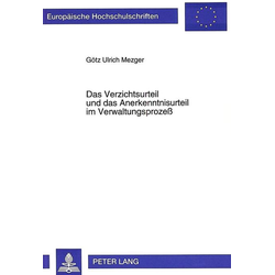 Das Verzichtsurteil und das Anerkenntnisurteil im Verwaltungsprozeß als Buch von Götz Ulrich Mezger