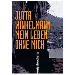 Mein Leben ohne mich. Jutta Winkelmann  - Buch