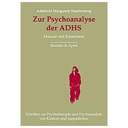Zur Psychoanalyse der ADHS. Adelheid M. Staufenberg  - Buch