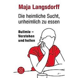 Die heimliche Sucht  unheimlich zu essen. Maja Langsdorff  - Buch