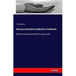 Neues praktisches badisches Kochbuch. Anonym  - Buch