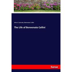 The Life of Benvenuto Cellini als Buch von John A. Symonds/ Benvenuto Cellini