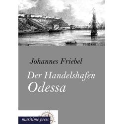 Der Handelshafen Odessa als Buch von Johannes Friebel