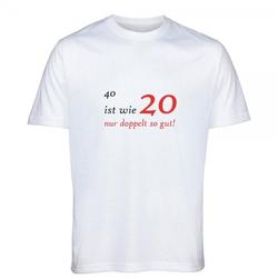 """T- Shirt Standard zum 40.Geburtstag """"40 ist wie 20"""""""