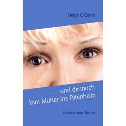 ... und dennoch kam Mutter ins Altenheim als Buch von Helga O'Brien