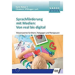Sprachförderung mit Medien: Von real bis digital. Elisabeth Wildegger-Lack  Karin Reber  - Buch