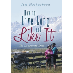How to Live Long and Like It als Buch von Jim Heckathorn
