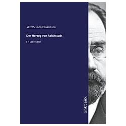 Der Herzog von Reichstadt. Eduard von Wertheimer  - Buch