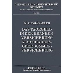 Das Tagegeld in der Krankenversicherung als Schadens- oder Summenversicherung. Thomas Adler  - Buch