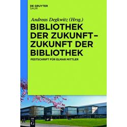Bibliothek der Zukunft. Zukunft der Bibliothek: eBook von