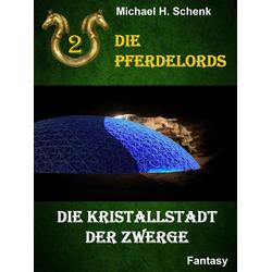 Die Pferdelords 02 - Die Kristallstadt der Zwerge: eBook von Michael Schenk