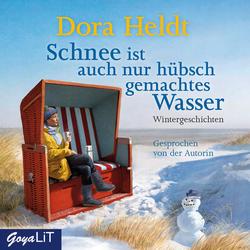 Schnee ist auch nur hübschgemachtes Wasser als Hörbuch CD von Dora Heldt