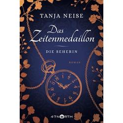 Das Zeitenmedaillon - Die Seherin als Buch von Tanja Neise