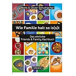 Wie Familie halt so is(s)t. Oliver Schumacher  Boris Schumacher  - Buch