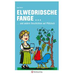 Elwedritsche fange ... und andere Geschichten auf Pfälzisch als Buch von Egon Busch