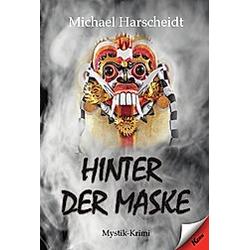 Hinter der Maske. Michael Harscheidt  - Buch