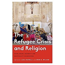 The Refugee Crisis and Religion. Luca Mavelli  Erin Wilson  - Buch