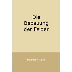 Die Bebauung der Felder als Buch von Herbert Kollenz
