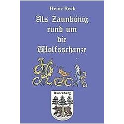 Als Zaunkönig rund um die Wolfsschanze. Heinz Reck  - Buch