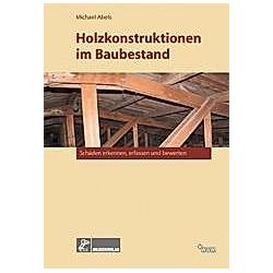 Holzkonstruktionen im Baubestand. Michael Abels  - Buch