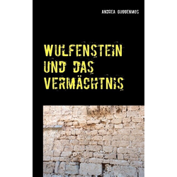 Wulfenstein und das Vermächtnis als Buch von Andrea Guggenmos