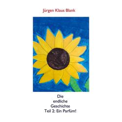 Die endliche Geschichte Teil 2: Ein Parfüm ! als Buch von Klaus Jürgen Blank