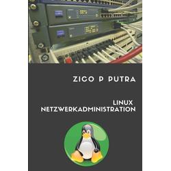 Linux Netzwerkadministration als Taschenbuch von Zico Pratama Putra