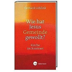 Wie hat Jesus Gemeinde gewollt?. Gerhard Lohfink  - Buch