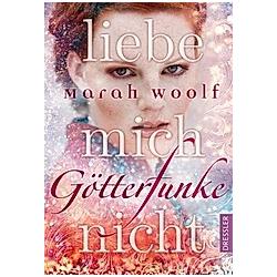 Liebe mich nicht / Götterfunke Bd.1. Marah Woolf  - Buch