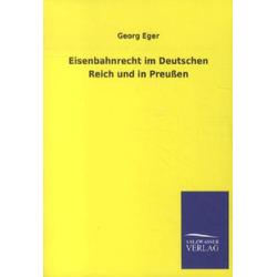 Eisenbahnrecht im Deutschen Reich und in Preußen: Buch von Georg Eger