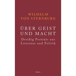 Über Geist und Macht als Buch von Wilhelm von Sternburg