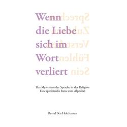 Wenn die Liebe sich im Wort verliert als Buch von Bernd Holzhausen