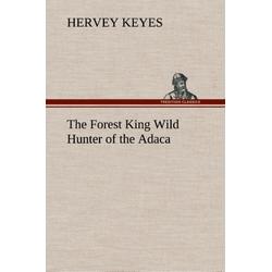 The Forest King Wild Hunter of the Adaca als Buch von Hervey Keyes