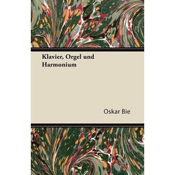 Klavier Orgel Und Harmonium als Taschenbuch von Oskar Bie
