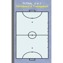 Futsal 2 in 1 Taktikboard und Trainingsbuch als Buch von Theo von Taane