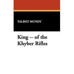 King -- of the Khyber Rifles als Buch von Talbot Mundy
