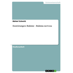 Essstörungen: Bulimie - Bulimia nervosa: eBook von Bärbel Schmitt