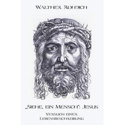 'Siehe ein Mensch': Jesus als Buch von Walther Rohdich