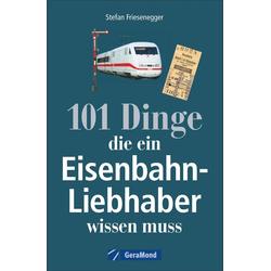 101 Dinge die ein Eisenbahn-Liebhaber wissen muss: Buch von Stefan Friesenegger
