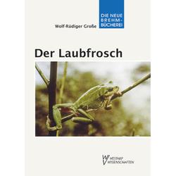 Der Laubfrosch als Buch von Wolf-Rüdiger Grosse
