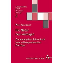 Die Natur neu würdigen. Peter Kunzmann  - Buch