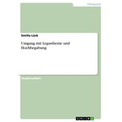 Umgang mit Legasthenie und Hochbegabung: eBook von Smilla Lück