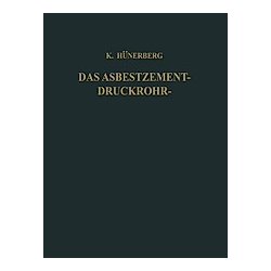Das Asbestzement-Druckrohr. Kurt Hünerberg  - Buch
