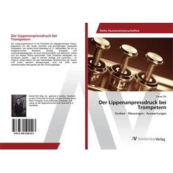 Der Lippenanpressdruck bei Trompetern als Buch von Daniel Ott